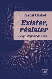 Pascal Chabot - Exister, résister - Ce qui dépend de nous.