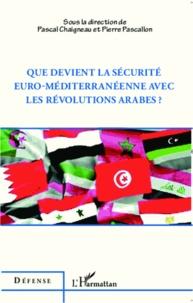 Pascal Chaigneau et Pierre Pascallon - Que devient la sécurité euro-méditerranéenne avec les révolutions arabes ?.