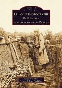 Pascal Chambon - Le Poilu photographe - Un Stéphanois dans les tranchées de Picardie.