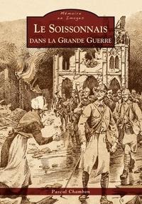 Pascal Chambon - Le Soissonnais dans la Grande Guerre.