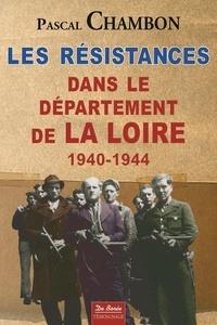 Pascal Chambon - Les résistances dans le département de la Loire 1940-1944.