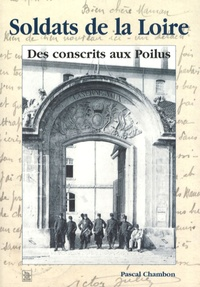 Pascal Chambon - Soldats de la Loire - Des conscrits aux Poilus.
