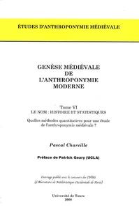Pascal Chareille - Genèse médiévale de l'anthroponymie moderne - Tome 6, Le nom : histoire et statistiques.