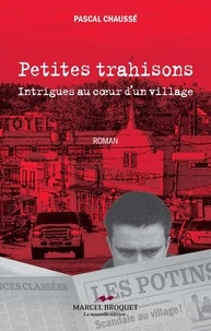 Pascal Chaussé - Petites trahisons - Intrigues au cœur d'un village.