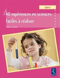 Pascal Chauvel - 40 expériences en sciences faciles à réaliser - GS-CP-CE1.