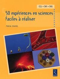 Pascal Chauvel - 50 expériences en sciences faciles à réaliser CE2, CM1, CM2.