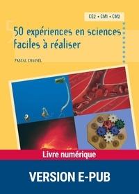 Pascal Chauvel - PEDAGO PRATIQUE  : 50 expériences en sciences faciles à réaliser - CE2 - CM1 - CM2.