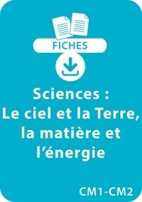 Pascal Chauvel - RESSOURCES FIC  : Sciences CM1/CM2 - Le ciel et la Terre, la matière et l'énergie - 11 fiches recto/verso à télécharger.