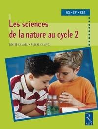 Pascal Chauvel et Denise Chauvel - PEDAGO PRATIQUE  : Sciences de la nature au cycle 2 - GS - CP - CE1.
