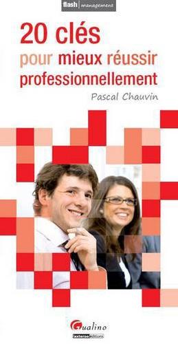 Pascal Chauvin - 20 clés pour mieux réussir professionnellement.