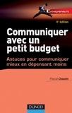 Pascal Chauvin - Communiquer avec un petit budget - 4e éd. - Astuces pour communiquer mieux en dépensant moins.