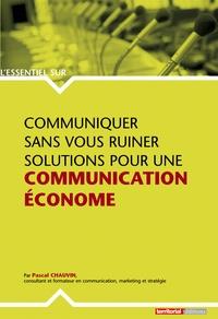 Pascal Chauvin - Communiquer sans vous ruiner - Solutions pour une communication économe.