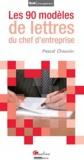 Pascal Chauvin - Les 90 modèles de lettres du chef d'entreprise.