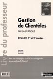 Pascal Choquet et Eric Danquegny - Gestion de clientèles par la pratique BTS NRC 1re et 2e années - Livre du professeur.