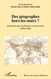 Pascal Clerc et Marie-Claire Robic - Des géographes hors-les-murs ? - Itinéraires dans un monde en mouvement (1900-1940).