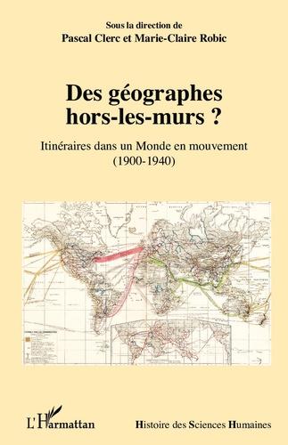 Des géographes hors-les-murs ?. Itinéraires dans un monde en mouvement (1900-1940)