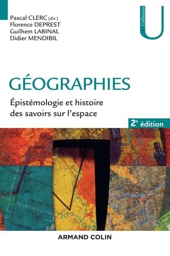 Pascal Clerc et Florence Deprest - Géographies - 2e éd. - Épistémologie et histoire des savoirs sur l'espace.