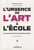Pascal Collin - L'urgence de l'art à l'école - Un plan artistique pour l'éducation nationale.