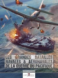 Pascal Colombier - Les grandes batailles navales & aéronavales de la Guerre du Pacifique.