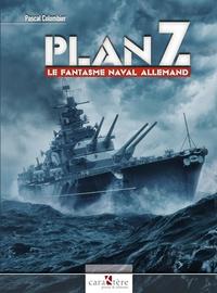 Pascal Colombier - Plan Z - Le fantasme naval allemand.
