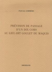 Pascal Commère - Prévision de passage d'un dix cors au lieu-dit Goulet du Maquis.