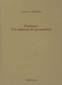 Pascal Commère - Tashuur - Un anneau de poussière.