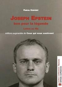 Pascal Convert - Joseph Epstein, bon pour la légende - Lettre au fils, édition augmentée de Ceux qui nous soulèvent.