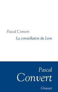 Pascal Convert - La Constellation du Lion - Collection littéraire dirigée par Martine Saada.