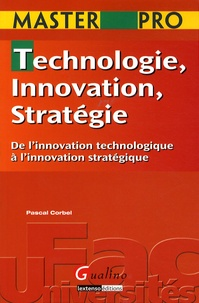 Pascal Corbel - Technologie, Innovation, Stratégie - De l'innovation technologique à l'innovation stratégique.