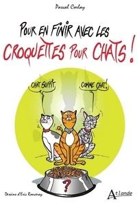 Pascal Corlay et Eric Ronceray - Pour en finir avec les croquettes pour chats.