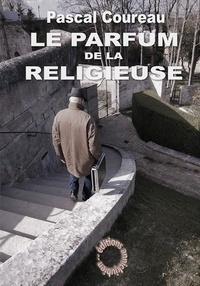 Pascal Coureau - Le parfum de la religieuse.