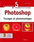 Pascal Curtil - Cahier d'exercices Photoshop - Trucages et photomontages. 1 Cédérom