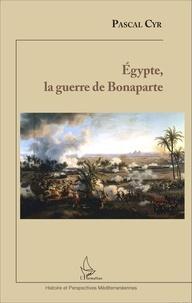 Pascal Cyr - Egypte, la guerre de Bonaparte.