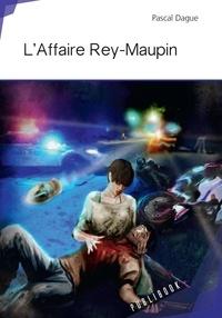 Pascal Dague - L'affaire rey-maupin.