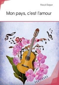 Pascal Dague - Mon pays, c'est l'amour.
