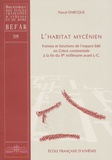 Pascal Darcque - L'habitat mycénien - Formes et fonctions de l'espace bâti en Grèce continentale à la fin du IIe millénaire avant J.C..