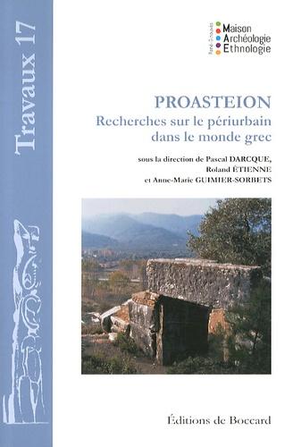 Pascal Darcque et Roland Etienne - Proasteion - Recherches sur le périurbain dans le monde grec.