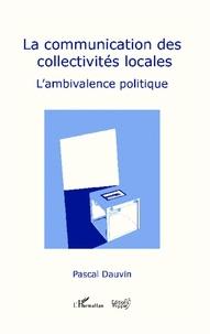 Pascal Dauvin - La communication des collectivités locales - L'ambivalence politique.