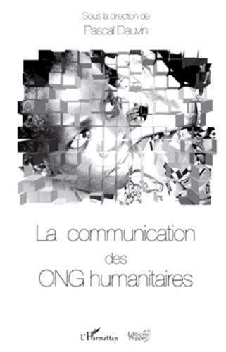Pascal Dauvin - La communication des ONG humanitaires.