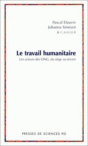 Le travail humanitaire. Les acteurs des ONG, du siège au terrain