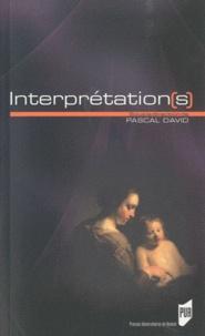 Pascal David - Interprétation(s) - Actes du colloque international inaugural, Brest, 14 au 16 février 2008.