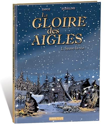 Pascal Davoz et Philippe Eudeline - La gloire des aigles Tome 1 : Sauve-la-vie.