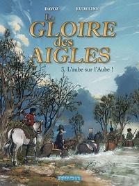 Pascal Davoz et Philippe Eudeline - La gloire des aigles Tome 3 : L'aube sur l'Aube !.