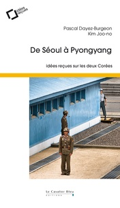 Pascal Dayez-Burgeon - De Séoul à Pyongyang - Idées reçues sur les deux Corées.