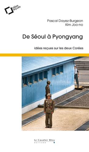 De Séoul à Pyongyang. Idées reçues sur les deux Corées 2e édition