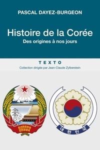 Pascal Dayez-Burgeon - Histoire de la Corée - Des origines à nos jours.