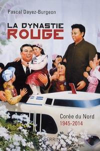 Pascal Dayez-Burgeon - La dynastie rouge - Corée du Nord 1945-2014.