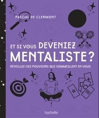 Pascal de Clermont - Et si vous deveniez mentaliste NED - Réveillez ces pouvoirs qui sommeillent en vous.