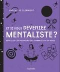 Pascal de Clermont - Et si vous deveniez mentaliste - Réveillez ces pouvoirs qui sommeillent en vous.