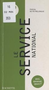 Pascal de Peyrelongue et Manuel Aranjo - Le Service national, de 1798 à 2001.
